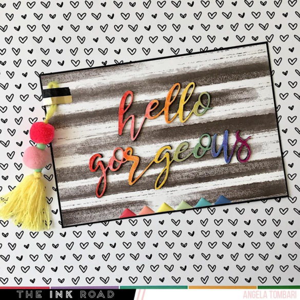 Hello Gorgeous Card by Angela Tombari for The Ink Road Stamps 01